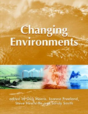 Changing Environments - Morris, Richard, and Freeland, Joanna R (Editor), and Hinchliffe, Steve, Dr. (Editor)