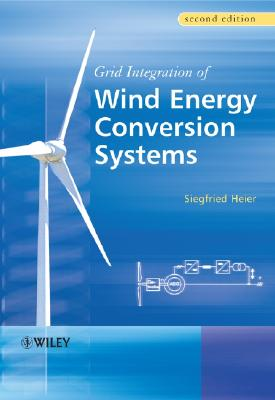 Grid Integration of Wind Energy Conversion Systems - Heier, Siegfried, and Waddington, Rachel (Translated by)