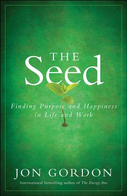 The Seed: Finding Purpose and Happiness in Life and Work - Gordon, Jon