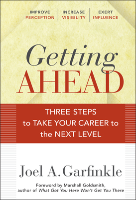 Getting Ahead: Three Steps to Take Your Career to the Next Level - Garfinkle, Joel A., and Goldsmith, Marshall (Foreword by)