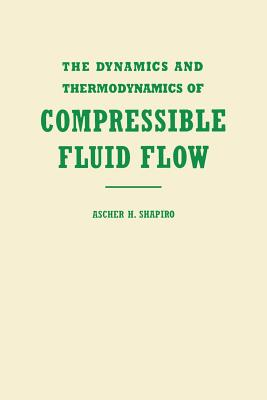 The Dynamics and Thermodynamics of Compressible Fluid Flow - Shapiro, Ascher H, and Shapiro, Ralph Ed