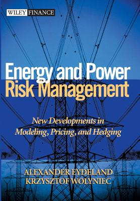 Energy and Power Risk Management: New Developments in Modeling, Pricing, and Hedging - Eydeland, Alexander, and Wolyniec, Krzysztof