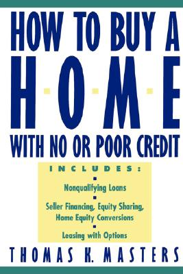 How to Buy a Home with No or Poor Credit - Masters, Thomas