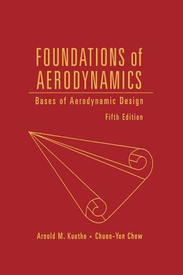 Foundations of Aerodynamics: Bases of Aerodynamic Design - Kuethe, Arnold M, and Chow, Chuen-Yen, and Kuethe