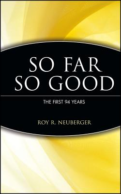 So Far So Good the First 94 Years - Neuberger, Roy S (Preface by), and Connable, Roma, and Connable, Alfred
