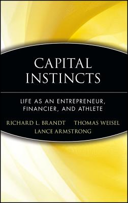 Capital Instincts - Brandt, Richard L, and Wiesel, Thomas, and Armstrong, Lance (Foreword by)