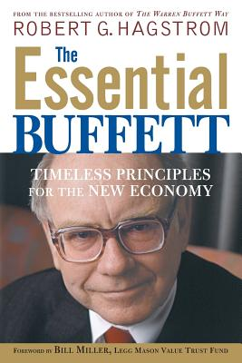 The Essential Buffett: Timeless Principles for the New Economy - Hagstrom, Robert G, and Miller, Bill (Foreword by)