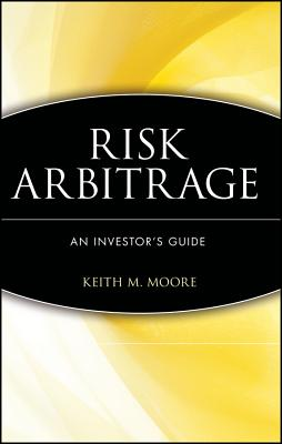 Risk Arbitrage: An Investor's Guide - Moore, Keith M, and Moore, Patrick