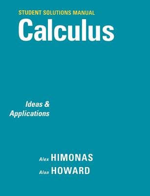 Calculus, Student Solutions Manual: Ideas and Applications - Himonas, Alex, and Howard, Alan