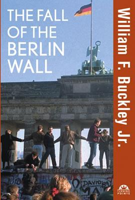 The Fall of the Berlin Wall - Buckley, William F, Jr.