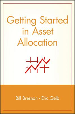 Getting Started in Asset Allocation: Comprehensive Coverage Completely Up-To-Date - Gelb, Eric, and Bresnan, Bill