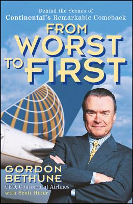 From Worst to First: Behind the Scenes of Continental's Remarkable Comeback - Bethune, Gordon, and Huler, Scott