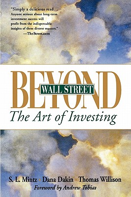 Beyond Wall Street: The Art of Investing - Mintz, Steven L, and Dakin, Dana, and Willison, Thomas