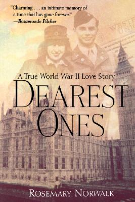 Dearest Ones: A True World War II Love Story - Norwalk, Rosemary, and Norwalk