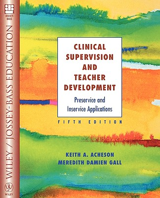 Clinical Supervision and Teacher Development: Preservice and Inservice Applications - Acheson, Keith A, and Gall, Meredith Damien