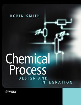 Chemical Process: Design and Integration - Smith, Robin, Dr.