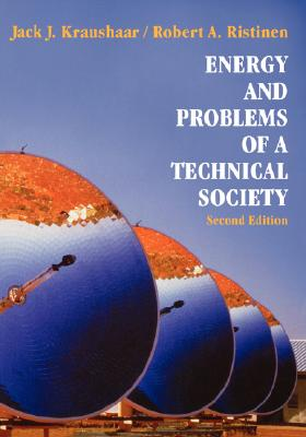 Energy and Problems of a Technical Society - Kraushaar, Jack J, and Ristinen, Robert A
