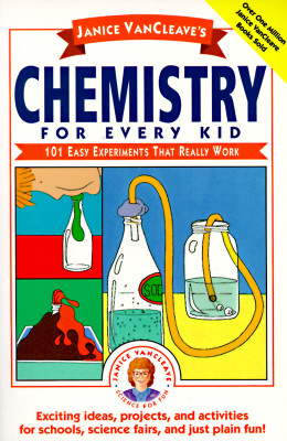 Chemistry for Every Kid: 101 Easy Experiments That Really Work - VanCleave, Janice