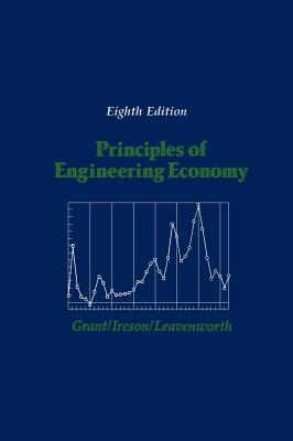 Principles of Engineering Economy - Grant, Eugene L, and Areson, William G, and Leavenworth, Richard S