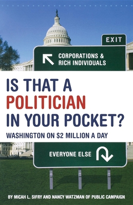Is That a Politician in Your Pocket?: Washington on $2 Million a Day - Sifry, Micah L, and Watzman, Nancy
