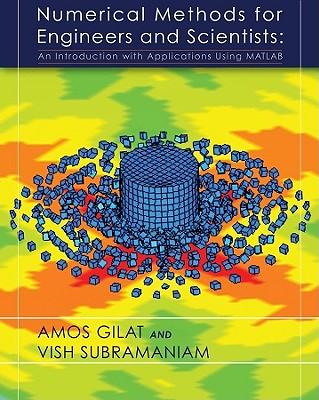 Numerical Methods for Engineers and Scientists: An Introduction with Applications Using MATLAB - Gilat, Amos, and Subramaniam, Vish