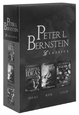 Peter L. Bernstein Classics: Capital Ideas / Against the Gods / The Power of Gold - Bernstein, Peter L