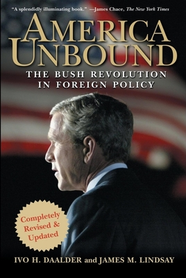 America Unbound: The Bush Revolution in Foreign Policy - Daalder, Ivo H, Dr., and Lindsay, James M