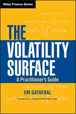 The Volatility Surface: A Practitioner's Guide - Gatheral, Jim, and Taleb, Nassim Nicholas, PH.D., MBA (Foreword by)