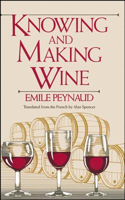 Knowing and Making Wine - Peynaud, Emile, and Spencer, Alan (Translated by)