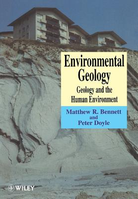 Environmental Geology: Geology and the Human Environment - Bennett, Matthew R, and Doyle, Peter