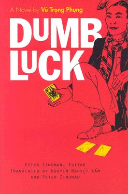 Dumb Luck: A Novel by Vu Trong Phung - Phung, Vu Trong, and Zinoman, Peter (Introduction by), and CAM, Nguyen Nguyet (Translated by)