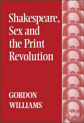 Shakespeare, Sex and the Print Revolution - Williams, Gordon