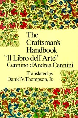 The Craftsman's Handbook - Cennini, Cennino A, and Art Instruction, and Thompson, Daniel V (Translated by)
