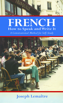 French: How to Speak and Write It: A Conversational Method for Self-Study - Lemaitre, Joseph