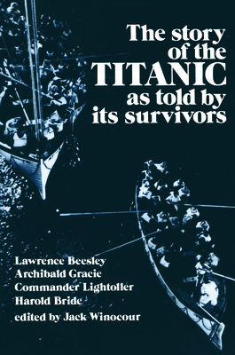 Story of the Titanic: As Told by Its Survivors - Winocour, Jack (Editor), and Bride, Harold (As Told by), and Lightoller, Charles, Commander (As Told by)