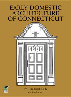 Early Domestic Architecture of Connecticut - Kelly, J Frederick