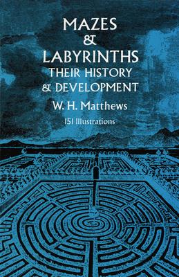 Mazes and Labyrinths: Their History & Development - Matthews, William Henry, and Matthews, W H