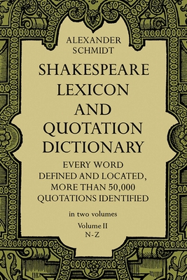 Shakespeare Lexicon and Quotation Dictionary, Vol. 2 - Schmidt, Alexander