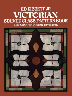 Victorian Stained Glass Pattern Book - Sibbett, Ed, Jr.