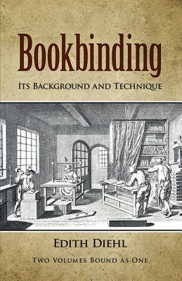 Bookbinding: Its Background and Technique - Diehl, Edith