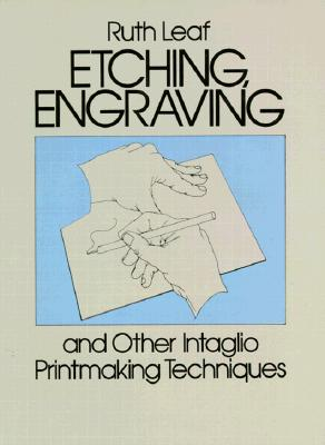 Etching, Engraving and Other Intaglio Printmaking Techniques - Leaf, Ruth, and Art Instruction