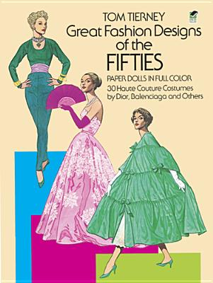 Great Fashion Designs of the Fifties Paper Dolls: 30 Haute Couture Costumes by Dior, Balenciaga and Others - Tierney, Tom