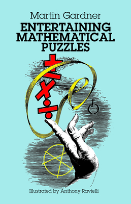 Entertaining Mathematical Puzzles - Ravielli, Anthony, and Gardner, Martin