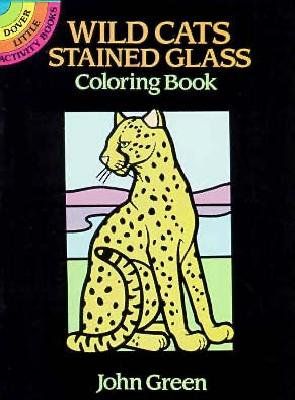 Wild Cats Stained Glass Coloring Book - Green, John, and Coloring Books