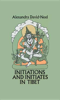Initiations and Initiates in Tibet - David-Neel, Alexandra, and Neel, David, and Rothwell, Fred (Translated by)