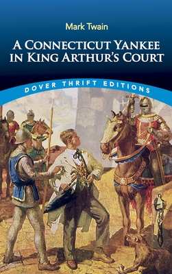 A Connecticut Yankee in King Arthur's Court - Twain, Mark, and Dover Thrift Editions