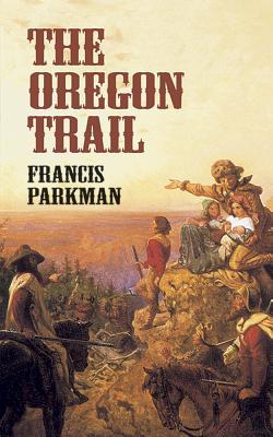 The Oregon Trail - Parkman, Francis, Jr., and Parkman