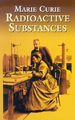 Radioactive Substances - Curie, Marie
