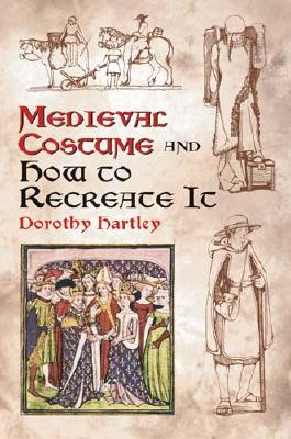 Medieval Costume and How to Recreate It - Hartley, Dorothy, and Kelly, Francis M (Introduction by)
