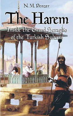 The Harem: Inside the Grand Seraglio of the Turkish Sultans - Penzer, N M, Professor